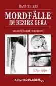 Mordfälle im Bezirk Gera: Berichte / Bilder / Dokumente