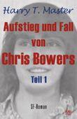 Aufstieg und Fall von Chris Bowers - Teil 1