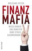 Finanzmafia: Wieso Banker und Banditen ohne Strafe davonkommen.