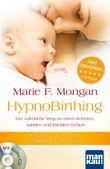 HypnoBirthing. Der natürliche Weg zu einer sicheren, sanften und leichten Geburt. Der Geburtshilfe-Klassiker ab sofort in der 7. Auflage!