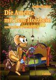 Die Ameise mit dem Holzbein und andere Geschichten