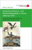 Deutsche Kolonial- und Wirtschaftspolitik in China 1840 bis 1914