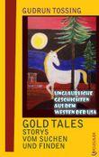 Gold Tales - Storys vom Suchen & Finden: Unglaubliche Geschichten aus dem Westen der USA