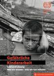 Gefährliche Kinderarbeit - Leid und Lösung