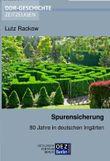 Spurensicherung: 80 Jahre in deutschen Irrgärten (DDR-Geschichte, Zeitzeugen)