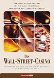 Das Wall-Street-Casino. So machen Sie mit Aktien ein Vermögen - und behalten es auch