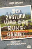 So zärtlich war das Ruhrgebiet