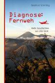 Diagnose: Fernweh. Mehr Geschichten aus aller Welt