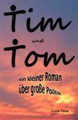 Tim und Tom: ein kleiner Roman über große Politik
