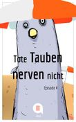 Tote Tauben nerven nicht (Episode 4) (Kindle Single)