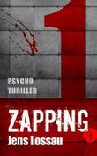 ZAPPING Teil 1: Der neue Psychothriller von Jens Lossau