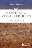 Märchen des Versailler Hofes: nach Charles Perrault