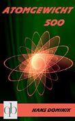 Atomgewicht 500: Der deutsche Science-Fiction-Klassiker (in modernisierter Fassung)