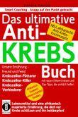 Das ultimative Anti-KREBS-Buch! Unsere Ernährung – Freund und Feind: Krebszellen-Fütterer, Krebszellen-Killer, Krebszellen-Verhinderer
