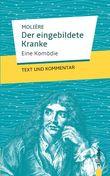 Der eingebildete Kranke: Molière: Eine Komödie