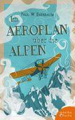 Im Aeroplan über die Alpen: Geo Chavez' Simplonflug