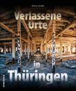 Verlassene Orte in Thüringen
