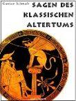 Sagen des klassischen Altertums - Erweiterte Ausgabe: Mit einem neuen Vorwort zur Einführung