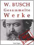 Wilhelm Busch - Gesammelte Werke - Bildergeschichten, Märchen, Erzählungen, Gedichte: Max und Moritz, Die fromme Helene, Plisch und Plum, Hans Huckebein, ... u.a. (Gesammelte Werke bei Null Papier 13)