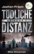 Tödliche Distanz - Episode 7: Das Attentat