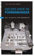 Hitlers Ende im Führerbunker: Bau, Nutzung und Überreste