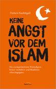 Keine Angst vor dem Islam: Die meistgefürchtete Weltreligion besser verstehen und Muslimen offen begegnen.
