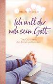 Ich will dir nah sein, Gott: Das Geheimnis des Gebets entdecken.