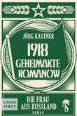 1918 - Geheimakte Romanow: Band 3: Die Frau aus Russland