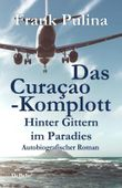 Das Curaçao-Komplott - Hinter Gittern im Paradies - Autobiografischer Roman