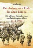 Der Anfang vom Ende des alten Europa: Die alliierte Verweigerung von Friedensgesprächen 1914-1919 (Olzog Edition)