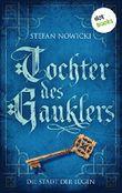 Tochter des Gauklers - Zweiter Roman: Die Stadt der Lügen: Historischer Roman