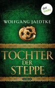 Tochter der Steppe: Die Steppenwind-Saga - Zweiter Roman