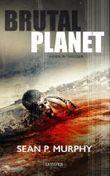 Brutal Planet: Zombie-Thriller, Endzeit, Apokalypse, Dystopie