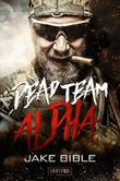 Dead Team Alpha: Endzeit-Thriller
