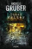 Ghost Writer: 19 unheimliche Geschichten (Andreas Gruber Erzählbände 5)