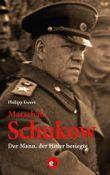 Marschall Schukow: Der Mann, der Hitler besiegte