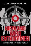 Niemand wird entkommen: Ein Richard-Wollert-Roman