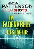 Im Fadenkreuz des Jägers (James Patterson Bookshots 4)
