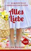 Alles Liebe: 11 humorvolle Liebesgeschichten (Humor) (Die 'booksnacks' Kurzgeschichten Reihe)