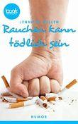 Rauchen kann tödlich sein (Kurzgeschichte, Humor) (Die booksnacks Kurzgeschichten Reihe)