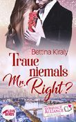 Traue niemals Mr. Right? (Chick Lit, Liebe) (Romance Alliance Love Shots)