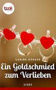 Ein Goldschmied zum Verlieben (Kurzgeschichte, Liebe) (Die booksnacks Kurzgeschichten-Reihe)