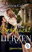Eine Sehnsucht im Herzen (Historisch, Liebe) (Historical Love-Reihe 3)