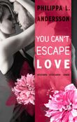 You Can't Escape Love – Begehren . Vertrauen . Lieben