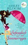 """Liebesglück und Sommerregen: Drei romantische Romane in einem eBook: """"Danke für die Blumen"""", """"Busfahrt in den 7. Himmel"""" und """"Unverhofft kommt oft"""""""