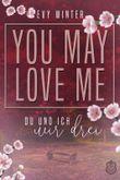 YOU MAY LOVE ME: DU UND ICH ... wir drei