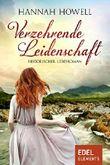 Verzehrende Leidenschaft: Historischer Liebesroman