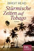 Stürmische Zeiten auf Tobago: Roman