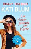 Kati Blum - Eine Herausforderung zum Küssen: Kati Blum ermittelt