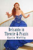 Belcanto in Theorie und Praxis: Handbuch für Gesang und Bühne